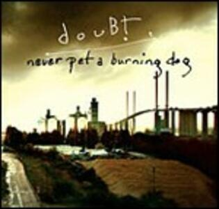 Never Pet a Burning Dog - CD Audio di Doubt