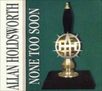 None Too Soon - CD Audio di Allan Holdsworth