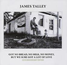 Got No Bread No Milk No Money But We Sure Got A Lo - CD Audio di James Talley