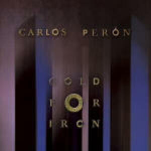 Gold for Iron - CD Audio di Carlos Perón