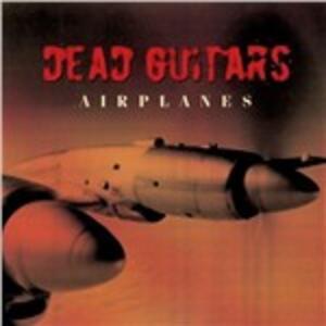Airplanes - CD Audio di Dead Guitars