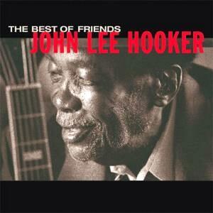 The Best of Friends - CD Audio di John Lee Hooker