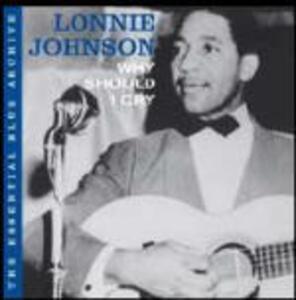 Why Should I Cry - CD Audio di Lonnie Johnson