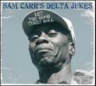 Let the Good Times Roll - CD Audio di Sam Carr,Delta Jukes