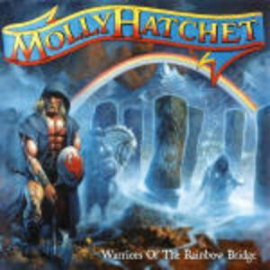 Warriors of the Rainbow Bridge - CD Audio di Molly Hatchet