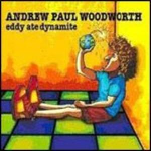 Eddy Ate Dynamite - CD Audio di Andrew Paul Woodworth