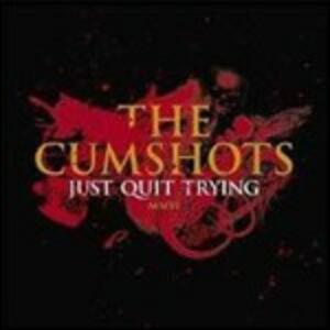 Just Quit Trying - CD Audio di Cumshots