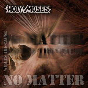 No Matter What's the Cause - CD Audio di Holy Moses