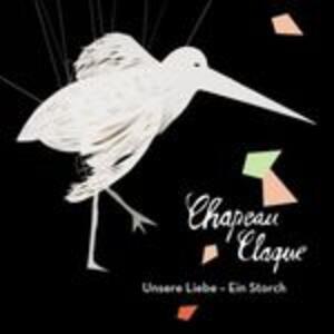 Unsere Liebe Ein Storch - CD Audio Singolo di Chapeau Claque