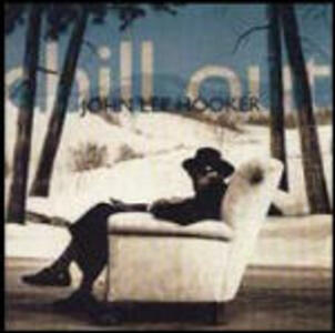 Chill Out - CD Audio di John Lee Hooker