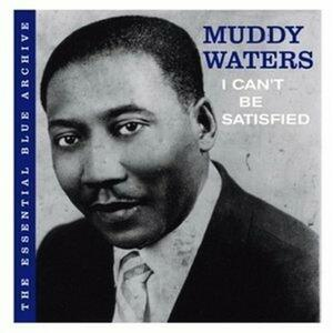 I Can't Be Satisfied - CD Audio di Muddy Waters