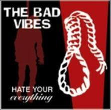 Hate Your Everything - CD Audio di Bad Vibes