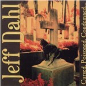 Cursed, Poisoned, Condemned - CD Audio di Jeff Dahl
