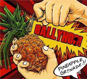 Pineapple Grenade - CD Audio di Ballyhoo!
