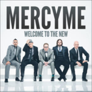 Welcome To The New - CD Audio di Mercy Me