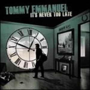 It's Never Too Late - CD Audio di Tommy Emmanuel