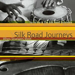 Silk Road Journeys. When Strangers Meet - CD Audio di Yo-Yo Ma
