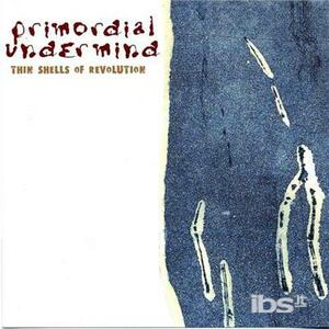 Thin Shells Of A Revolution - CD Audio di Primordial Undermind