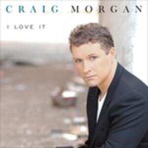 I Love It - CD Audio di Craig Morgan