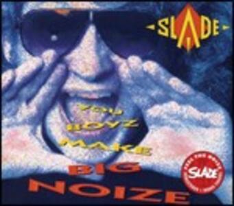 You Boyz Make Big Noize - CD Audio di Slade