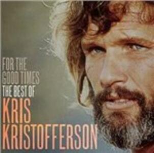 For the Good Times. The Best of - CD Audio di Kris Kristofferson