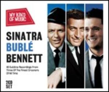 My Kind of Music. Sinatra, Bublé, Bennett - CD Audio di Tony Bennett,Frank Sinatra,Michael Bublé