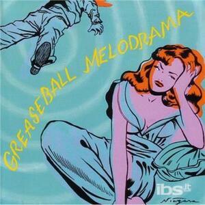 Greaseball Melodrama - CD Audio
