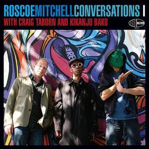 Conversations with Craig Taborn and Kikanju Baku - CD Audio di Roscoe Mitchell