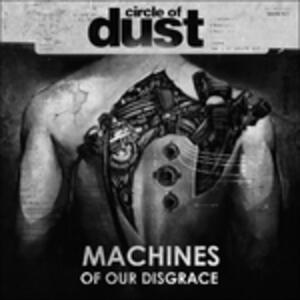 Machines of Our Disgrace - CD Audio di Circle of Dust