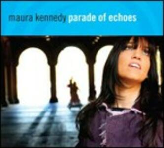 Parade of Echoes - CD Audio di Maura Kennedy