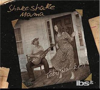 Shake Shake Mama - CD Audio di Toby Walker
