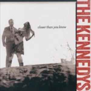 Closer Than You Know - CD Audio di Kennedys