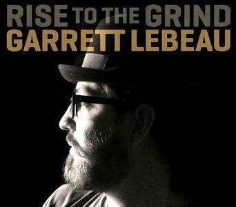 Rise to the Grind - CD Audio di Garrett Lebeau