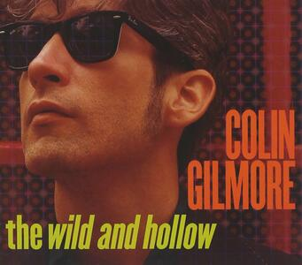 Wild And The Hollow - CD Audio di Colin Gilmore