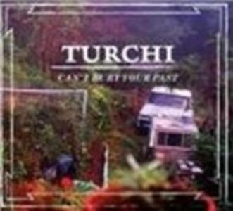 Can't Bury Your Past - CD Audio di Turchi