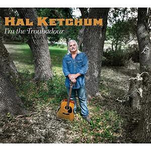 I'm the Troubadour - CD Audio di Hal Ketchum