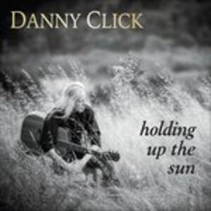 Holding Up the Sun - CD Audio di Danny Click