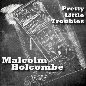 Pretty Little Troubles - CD Audio di Malcolm Holcombe