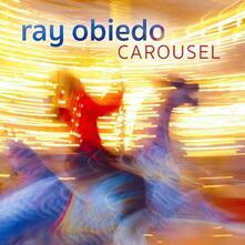Carousel - CD Audio di Ray Obiedo