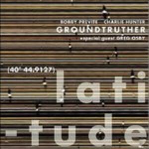 Groundtruther Latitude - CD Audio di Charlie Hunter,Bobby Previte