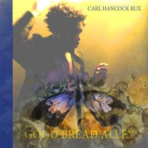Good Bread Alley - CD Audio di Carl Hancock Rux