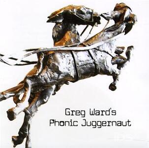 Phonic Juggernaut - CD Audio di Greg Ward