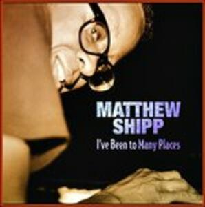 I've Been to Many Places - CD Audio di Matthew Shipp