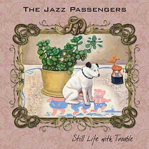 Still Life with Trouble - CD Audio di Jazz Passengers