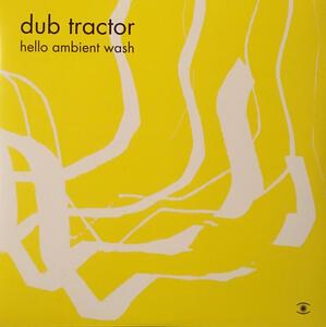 Hello Ambient Wash - Vinile LP di Dub Tractor