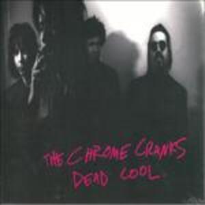 Dead Cool - CD Audio di Chrome Cranks