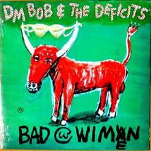 Bad with Wimen - Vinile LP di DM Bob & the Deficits