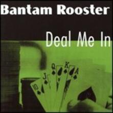 Deal Me in - Vinile LP di Bantam Rooster