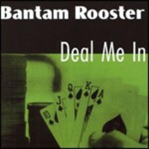 Deal Me in - CD Audio di Bantam Rooster