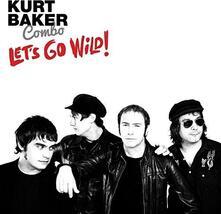Let's Go Wild! - Vinile LP di Kurt Baker Combo
